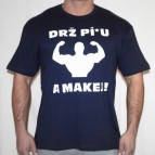 Drž Pi*u a Makej - triko tmavě modré s bílým potiskem - velikost XL