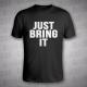 JUST BRING IT - pánské triko černé s bílým potiskem - velikost XXL