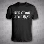 Life is not easy. So fight hard - pánské triko černé s bílým potiskem - velikost S