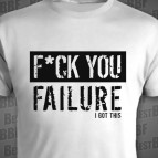 FUCK YOU failure - I got this