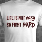 Life is not easy - So fight hard
