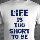 Life is too short to be small